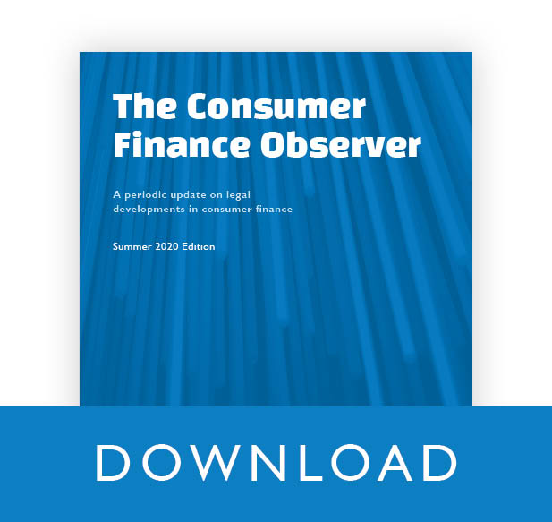 Click here to read our Summer 2020 Edition of the Consumer Finance Observer